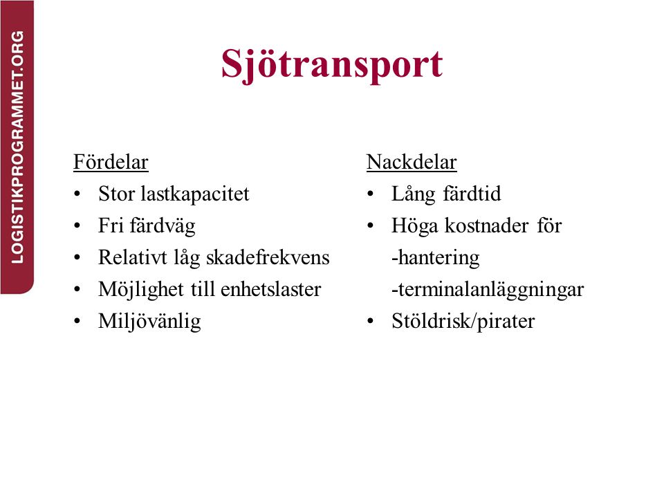 Sjötransport Fördelar Stor lastkapacitet Fri färdväg