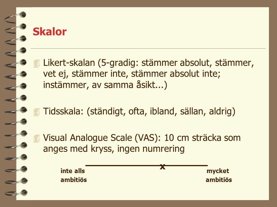 Skalor Likert-skalan (5-gradig: stämmer absolut, stämmer, vet ej, stämmer inte, stämmer absolut inte; instämmer, av samma åsikt...)