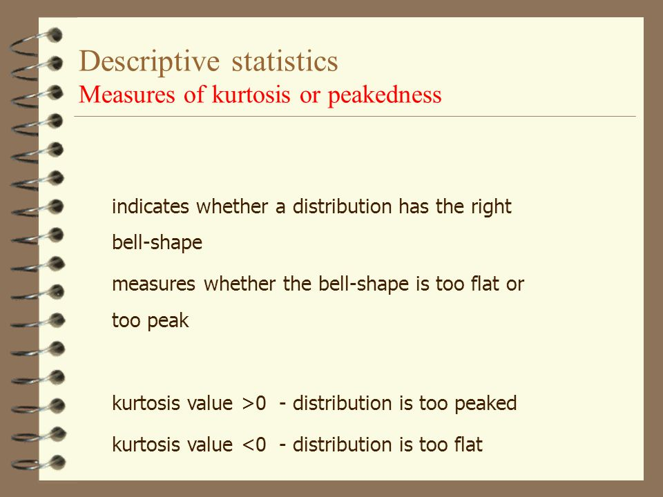 Descriptive statistics Measures of kurtosis or peakedness