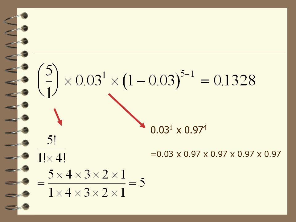 0.031 x 0.974 =0.03 x 0.97 x 0.97 x 0.97 x 0.97