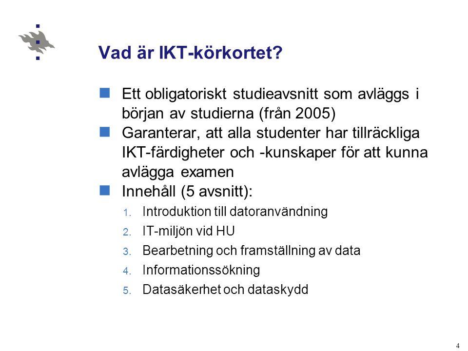 Vad är IKT-körkortet Ett obligatoriskt studieavsnitt som avläggs i början av studierna (från 2005)