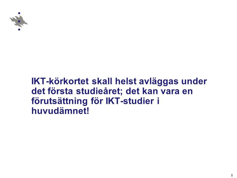 IKT-körkortet skall helst avläggas under det första studieåret; det kan vara en förutsättning för IKT-studier i huvudämnet!