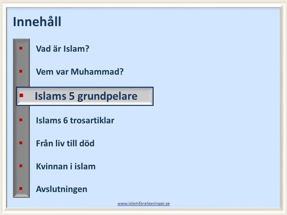 Innehåll Islams 5 grundpelare Vad är Islam Vem var Muhammad