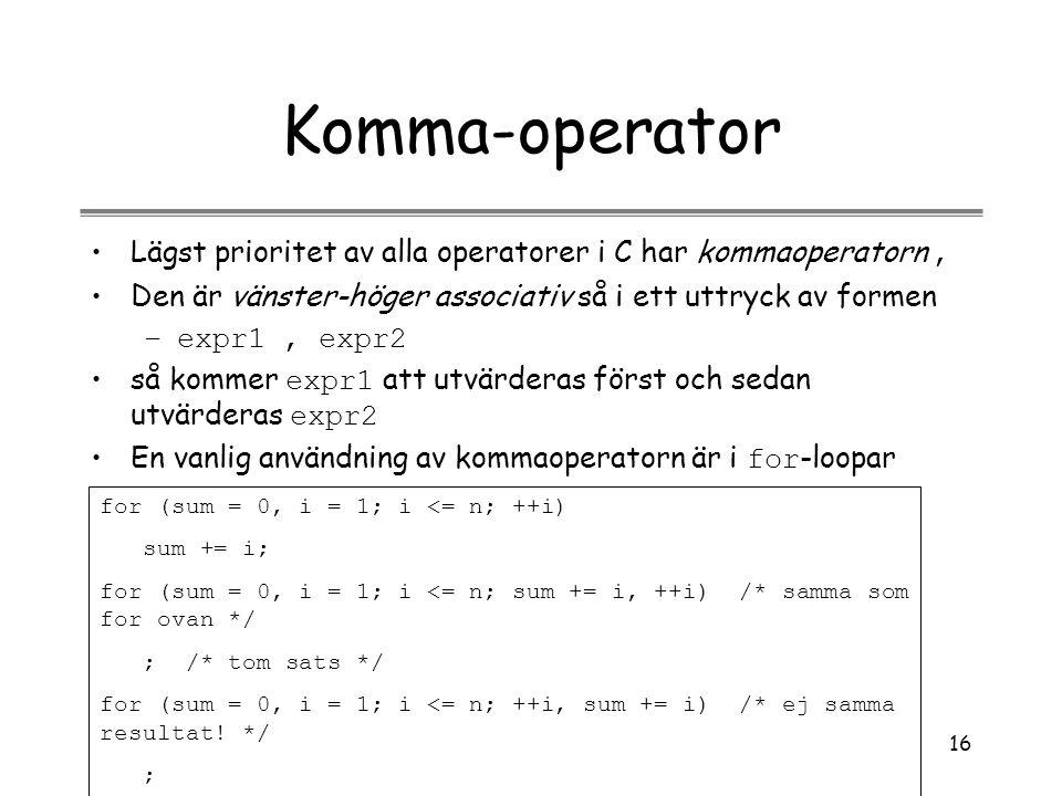 Komma-operator Lägst prioritet av alla operatorer i C har kommaoperatorn , Den är vänster-höger associativ så i ett uttryck av formen.