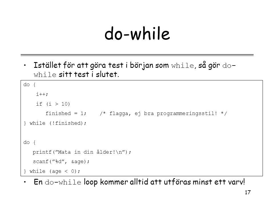 do-while Istället för att göra test i början som while, så gör do-while sitt test i slutet. do { i++;