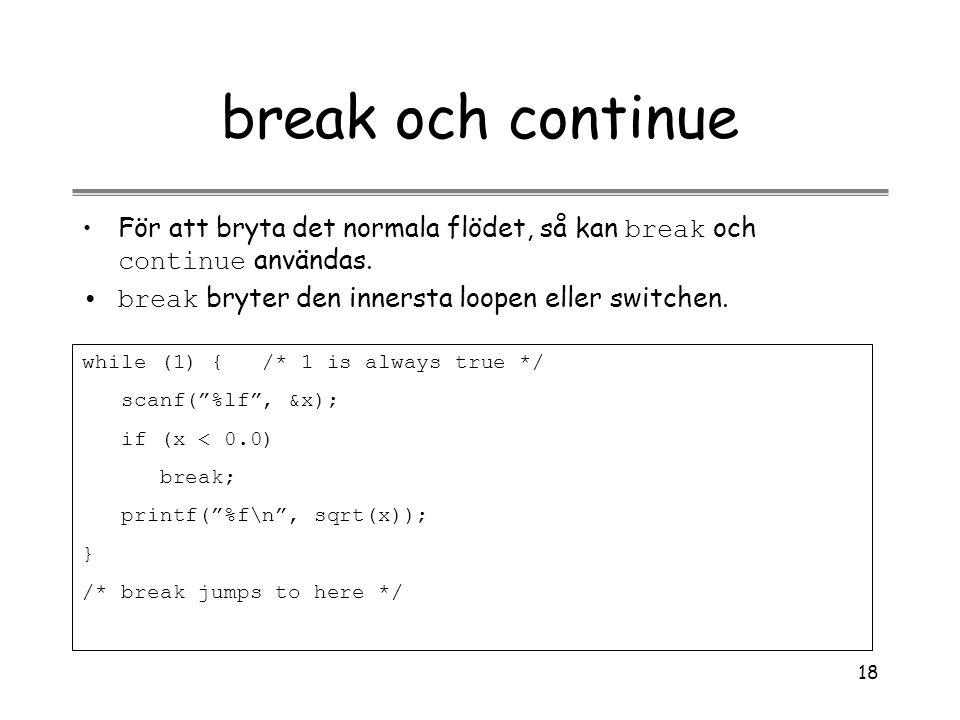 break och continue För att bryta det normala flödet, så kan break och continue användas. break bryter den innersta loopen eller switchen.