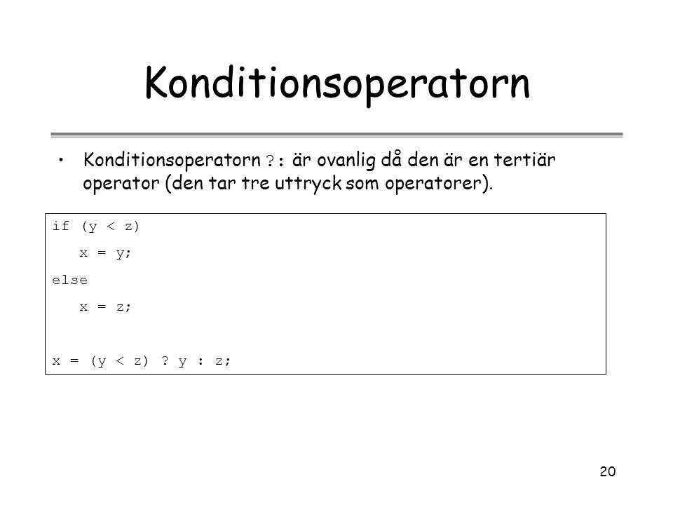 Konditionsoperatorn Konditionsoperatorn : är ovanlig då den är en tertiär operator (den tar tre uttryck som operatorer).