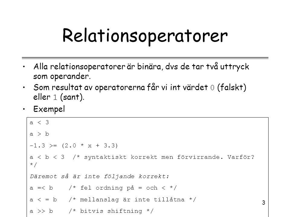 Relationsoperatorer Alla relationsoperatorer är binära, dvs de tar två uttryck som operander.