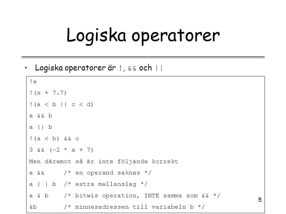 Logiska operatorer Logiska operatorer är !, && och || !a !(x + 7.7)