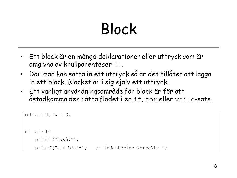 Block Ett block är en mängd deklarationer eller uttryck som är omgivna av krullparenteser {}.