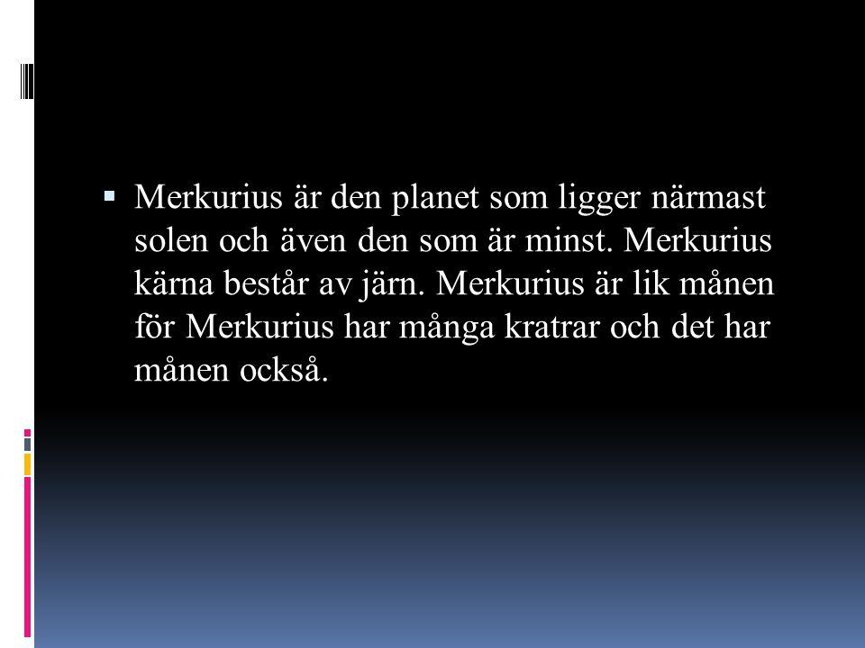 Merkurius är den planet som ligger närmast solen och även den som är minst.