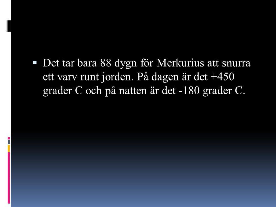 Det tar bara 88 dygn för Merkurius att snurra ett varv runt jorden