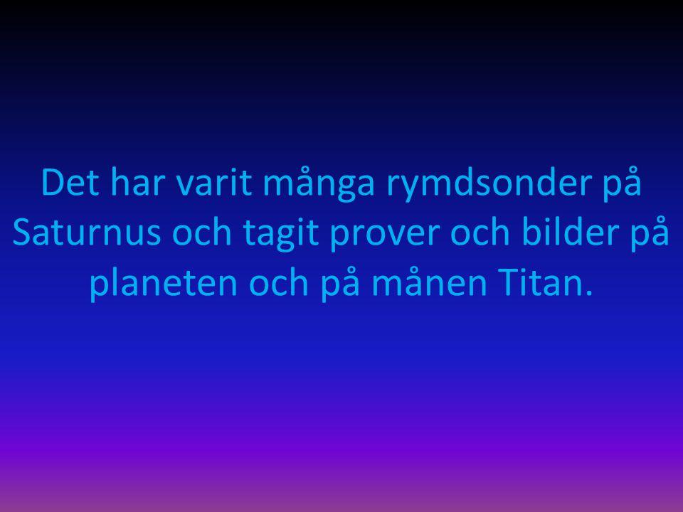 Det har varit många rymdsonder på Saturnus och tagit prover och bilder på planeten och på månen Titan.