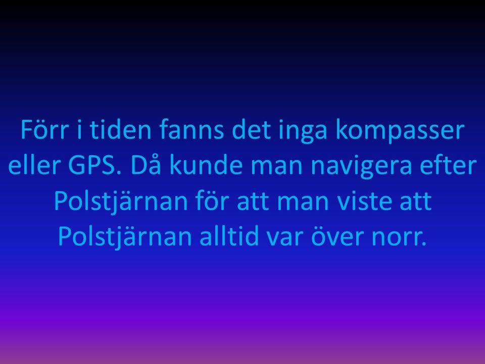 Förr i tiden fanns det inga kompasser eller GPS
