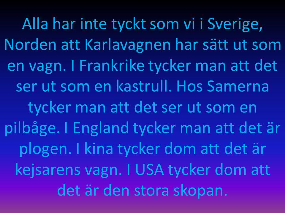 Alla har inte tyckt som vi i Sverige, Norden att Karlavagnen har sätt ut som en vagn.