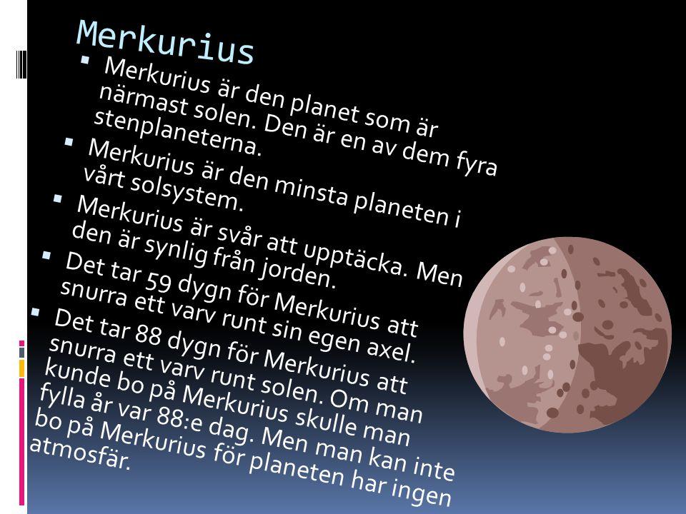 Merkurius Merkurius är den planet som är närmast solen. Den är en av dem fyra stenplaneterna. Merkurius är den minsta planeten i vårt solsystem.