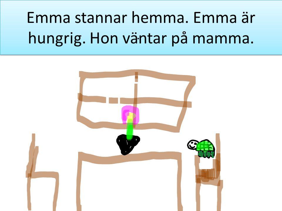 Emma stannar hemma. Emma är hungrig. Hon väntar på mamma.
