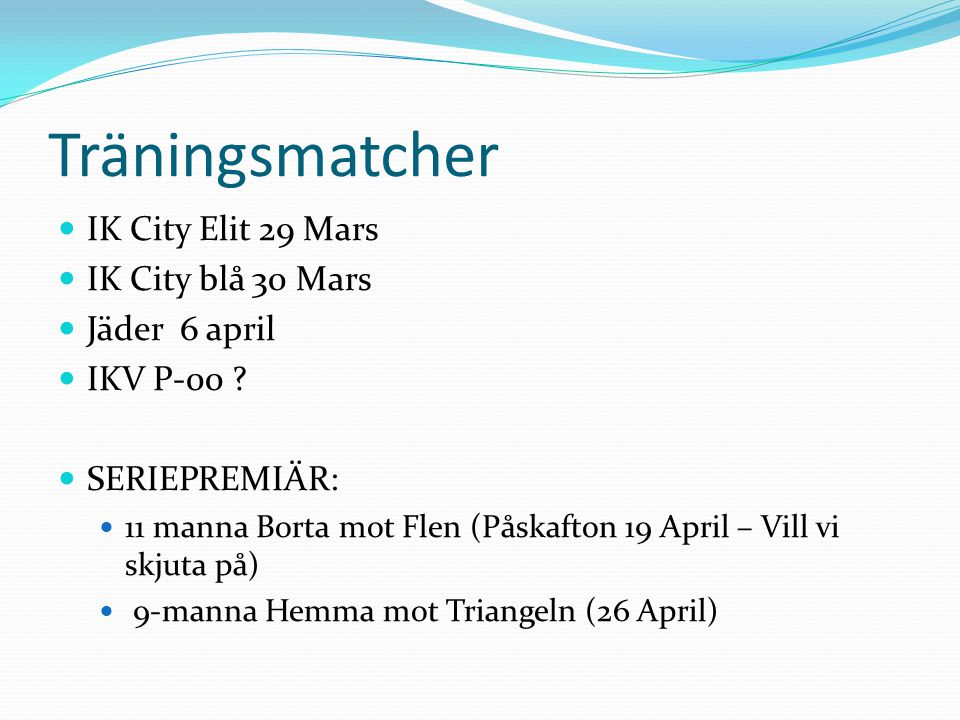 Träningsmatcher IK City Elit 29 Mars IK City blå 30 Mars Jäder 6 april