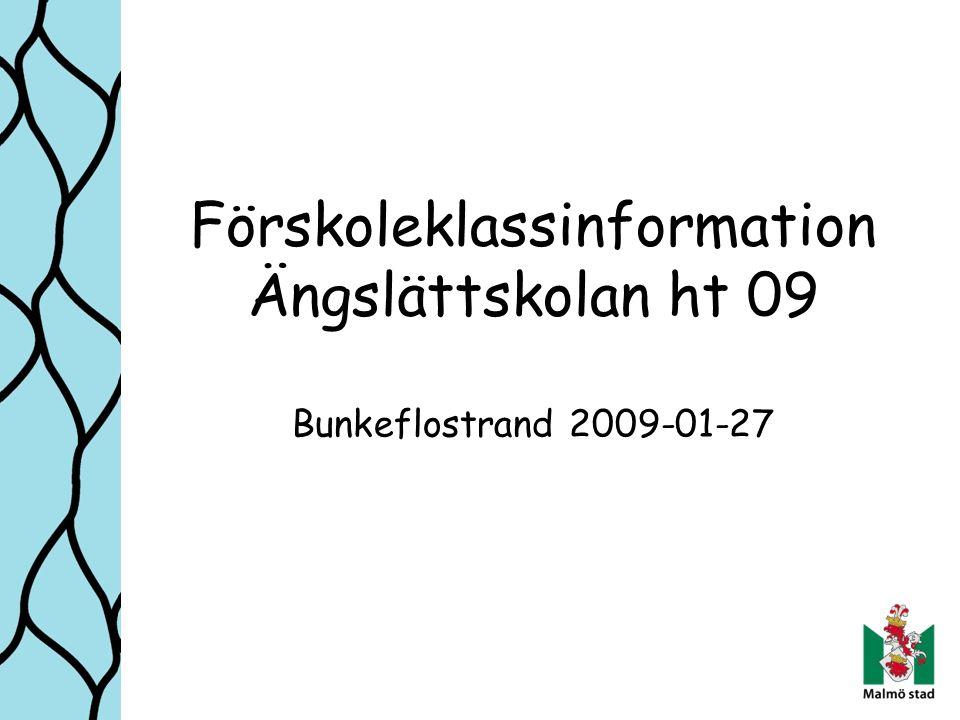 Förskoleklassinformation Ängslättskolan ht 09 Bunkeflostrand 2009-01-27