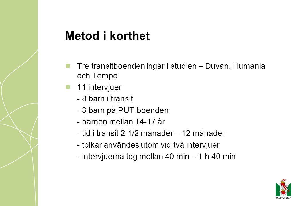 Metod i korthet Tre transitboenden ingår i studien – Duvan, Humania och Tempo. 11 intervjuer. - 8 barn i transit.