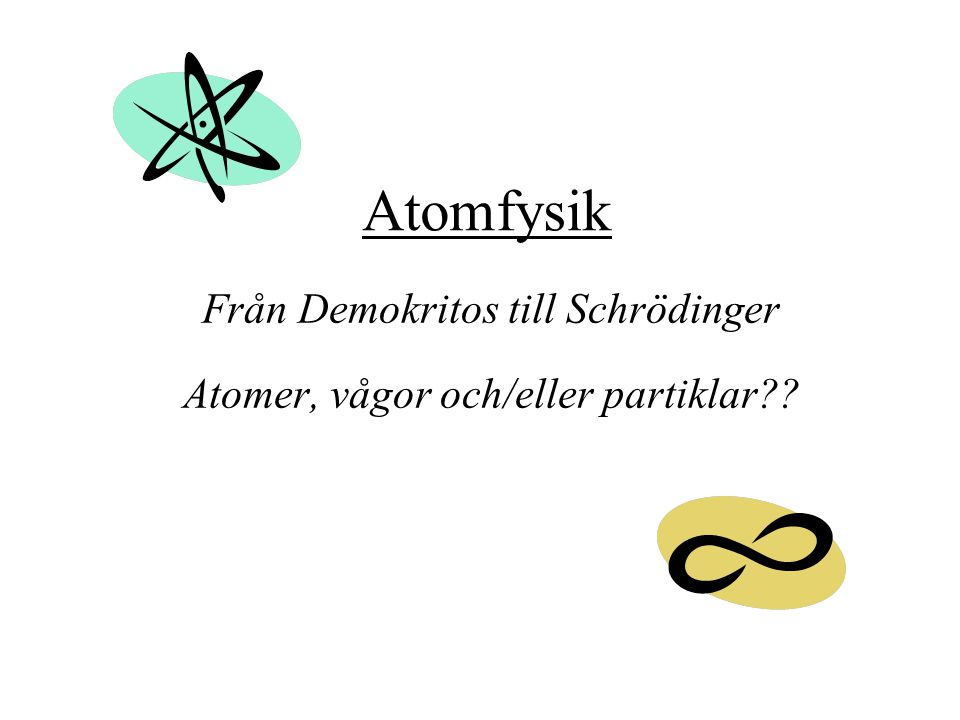 Från Demokritos till Schrödinger Atomer, vågor och/eller partiklar