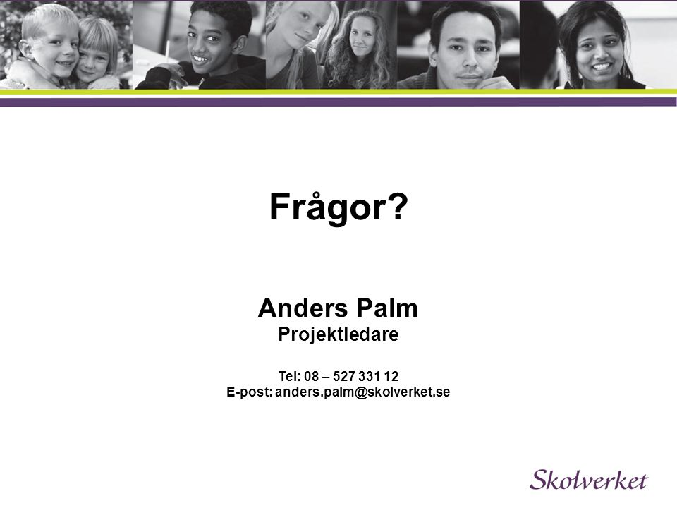 Frågor. Anders Palm Projektledare Tel: 08 – 527 331 12 E-post: anders