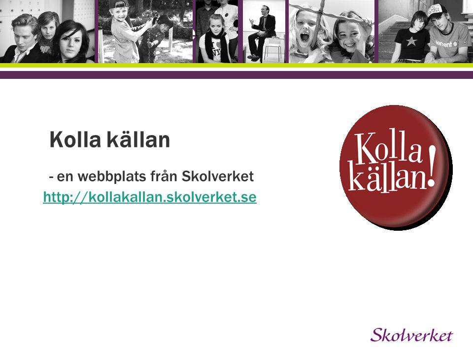 - en webbplats från Skolverket http://kollakallan.skolverket.se