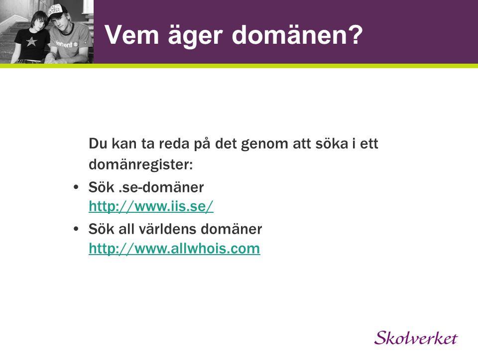 Vem äger domänen Du kan ta reda på det genom att söka i ett domänregister: Sök .se-domäner http://www.iis.se/