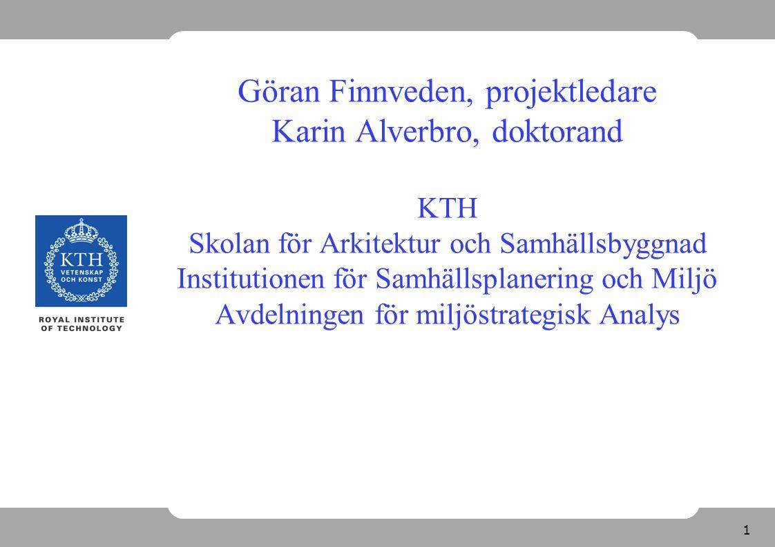Göran Finnveden, projektledare Karin Alverbro, doktorand