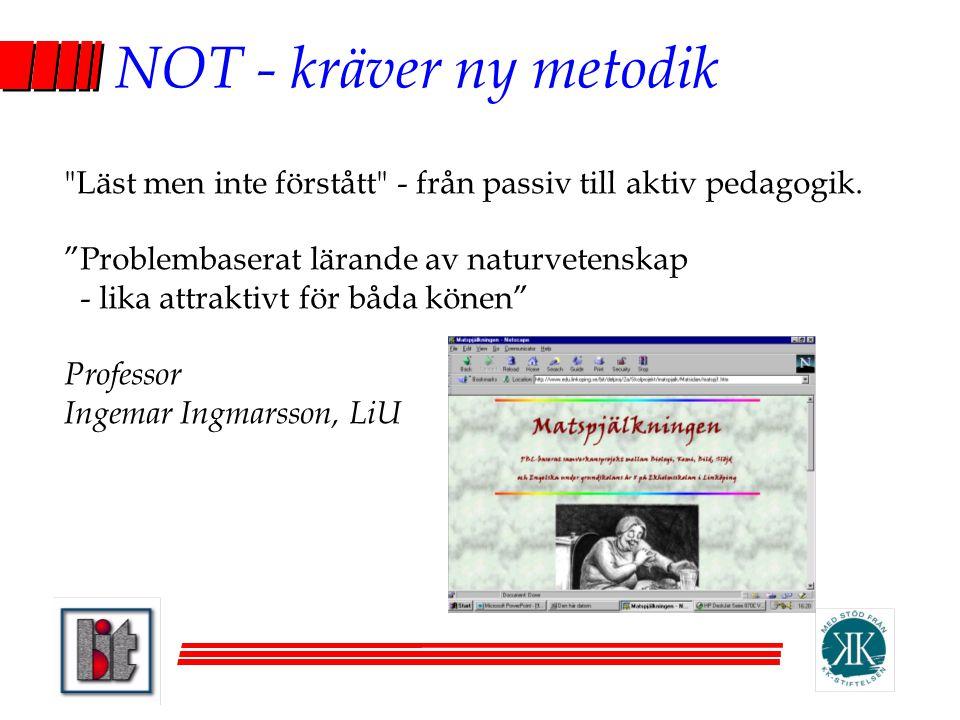 NOT - kräver ny metodik Läst men inte förstått - från passiv till aktiv pedagogik.