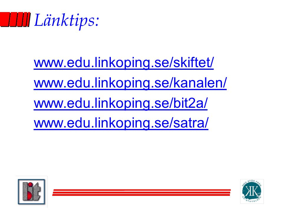 Länktips: www.edu.linkoping.se/skiftet/ www.edu.linkoping.se/kanalen/