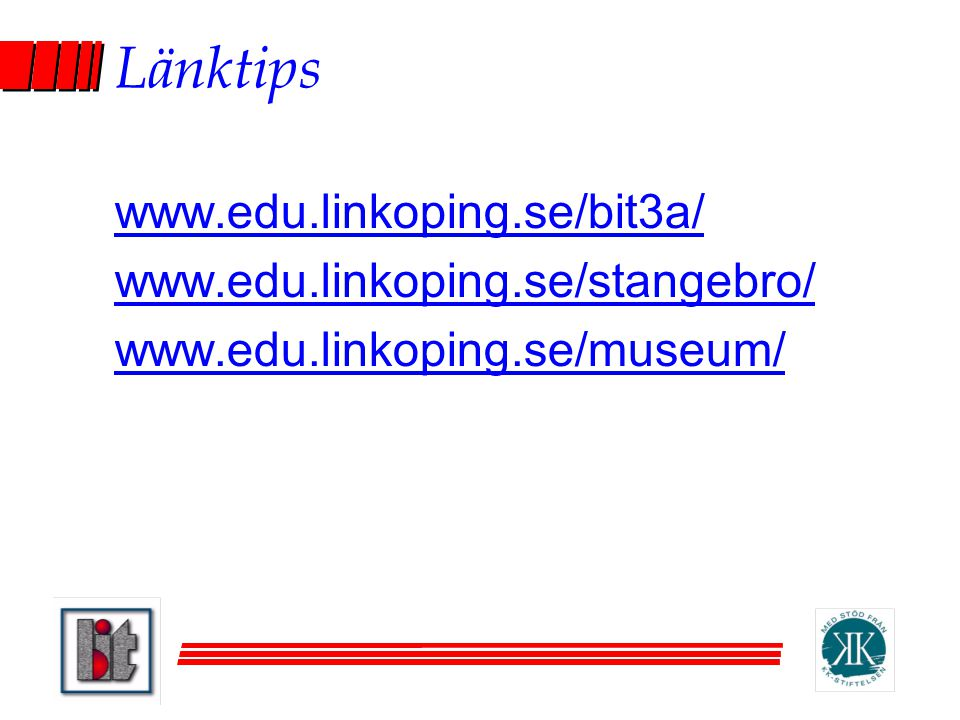 Länktips www.edu.linkoping.se/bit3a/ www.edu.linkoping.se/stangebro/