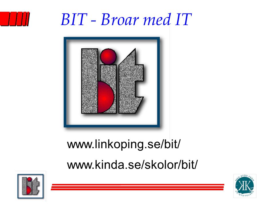 BIT - Broar med IT www.linkoping.se/bit/ www.kinda.se/skolor/bit/