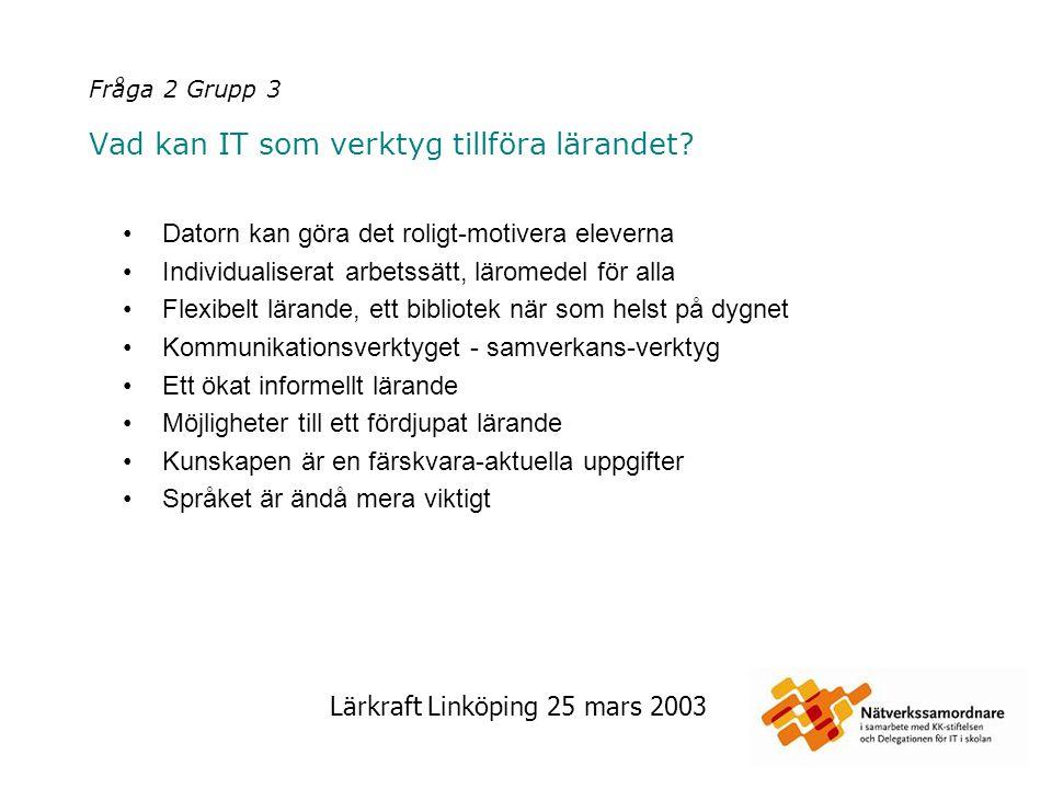 Fråga 2 Grupp 3 Vad kan IT som verktyg tillföra lärandet