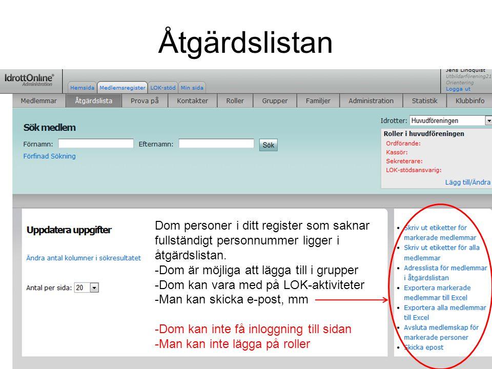 Åtgärdslistan Dom personer i ditt register som saknar fullständigt personnummer ligger i åtgärdslistan.