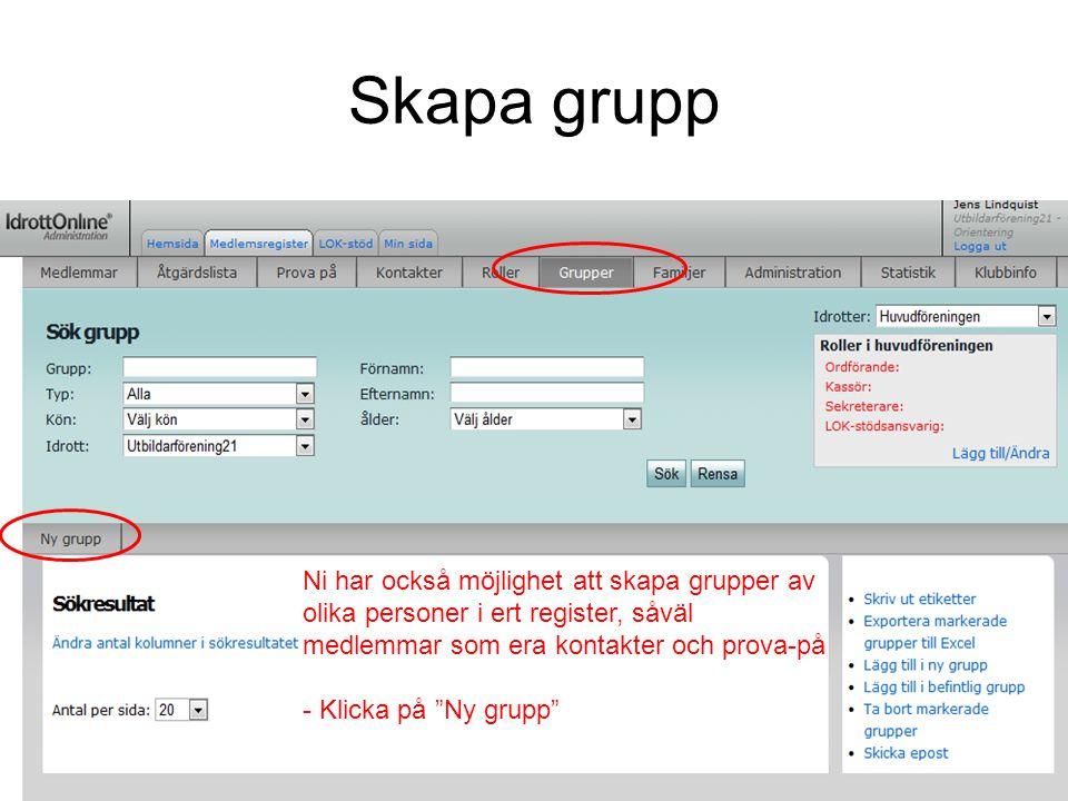 Skapa grupp Ni har också möjlighet att skapa grupper av olika personer i ert register, såväl medlemmar som era kontakter och prova-på.