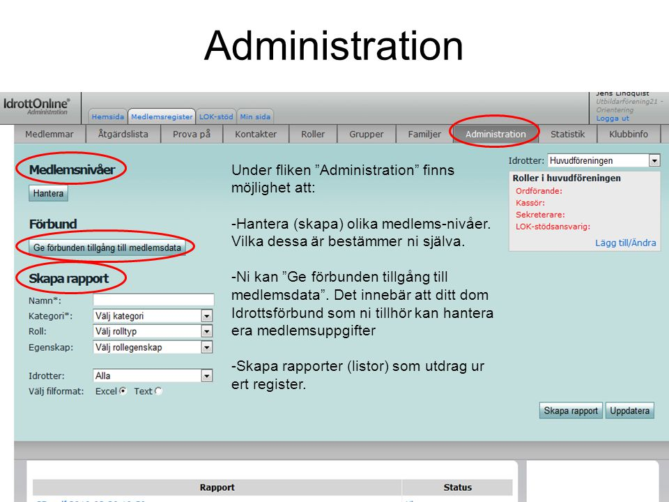 Administration Under fliken Administration finns möjlighet att: