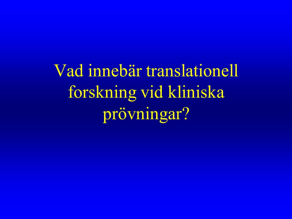 Vad innebär translationell forskning vid kliniska prövningar