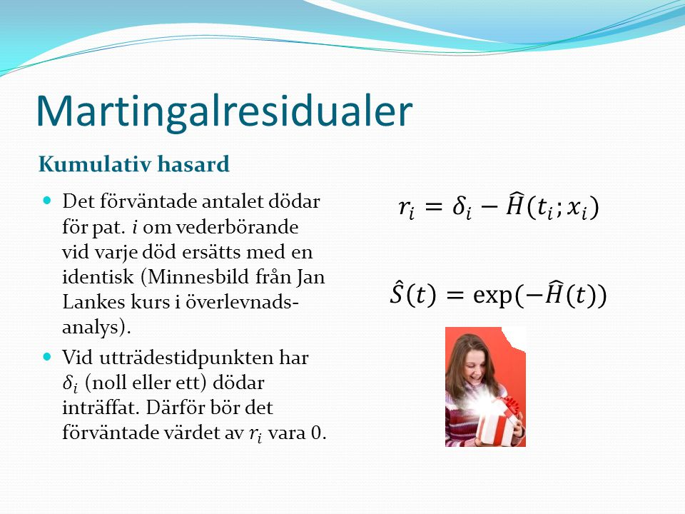 Martingalresidualer 𝑟 𝑖 = 𝛿 𝑖 − 𝐻 ( 𝑡 𝑖 ; 𝑥 𝑖 ) 𝑆 𝑡 =exp(− 𝐻 (𝑡))
