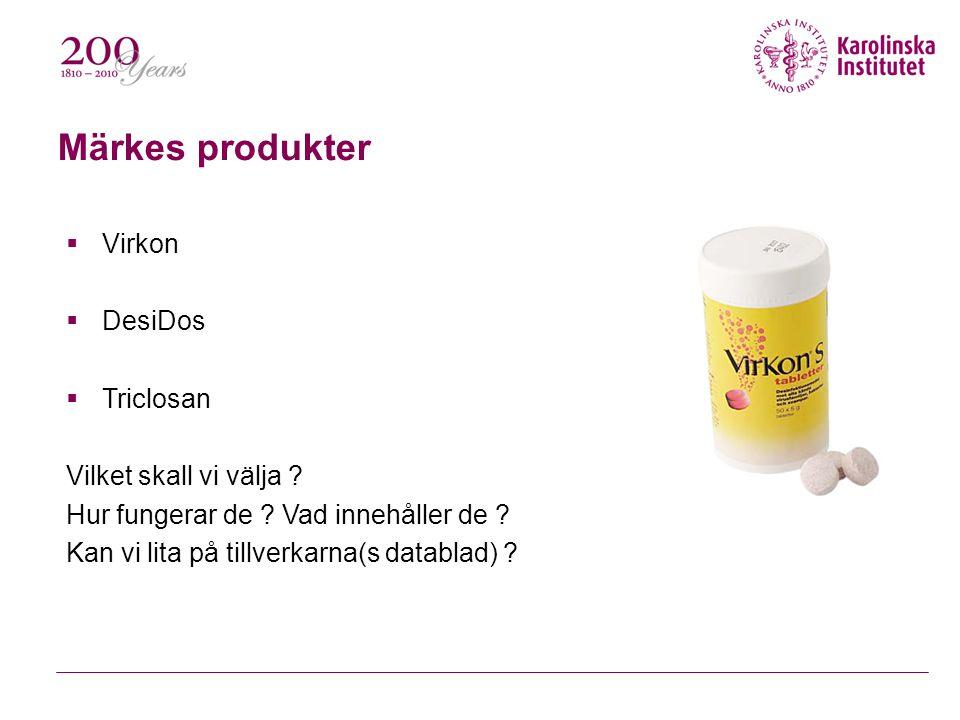 Märkes produkter Virkon DesiDos Triclosan Vilket skall vi välja