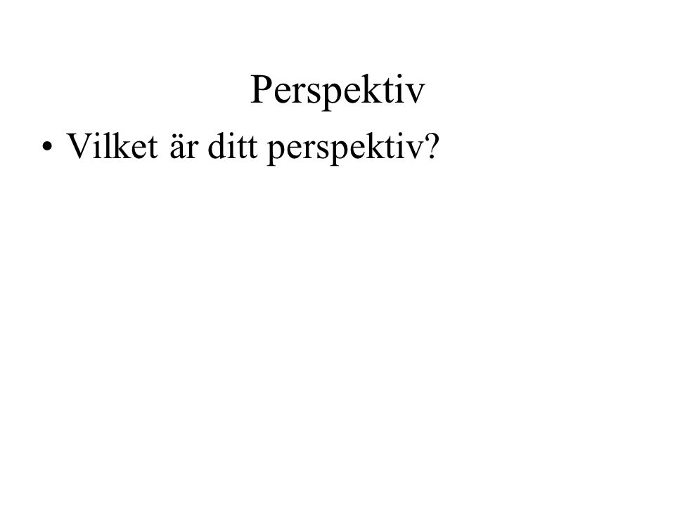 Perspektiv Vilket är ditt perspektiv
