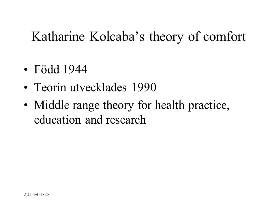 katherine kolcabas comfort theory A practical application of katharine kolcaba's nursing approaches to care as based on katharine kolcaba's kolcaba's theory of comfort was first.