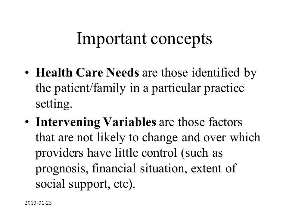Important concepts Health Care Needs are those identified by the patient/family in a particular practice setting.