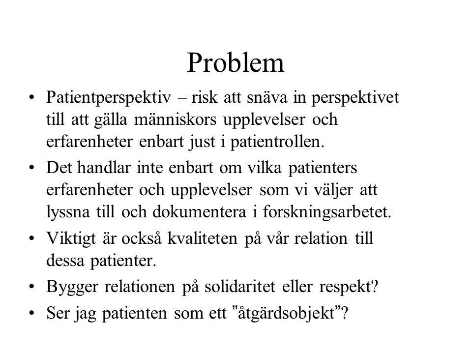 Problem Patientperspektiv – risk att snäva in perspektivet till att gälla människors upplevelser och erfarenheter enbart just i patientrollen.