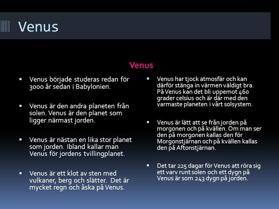 Venus Venus. V e n u s. Venus började studeras redan för 3000 år sedan i Babylonien.