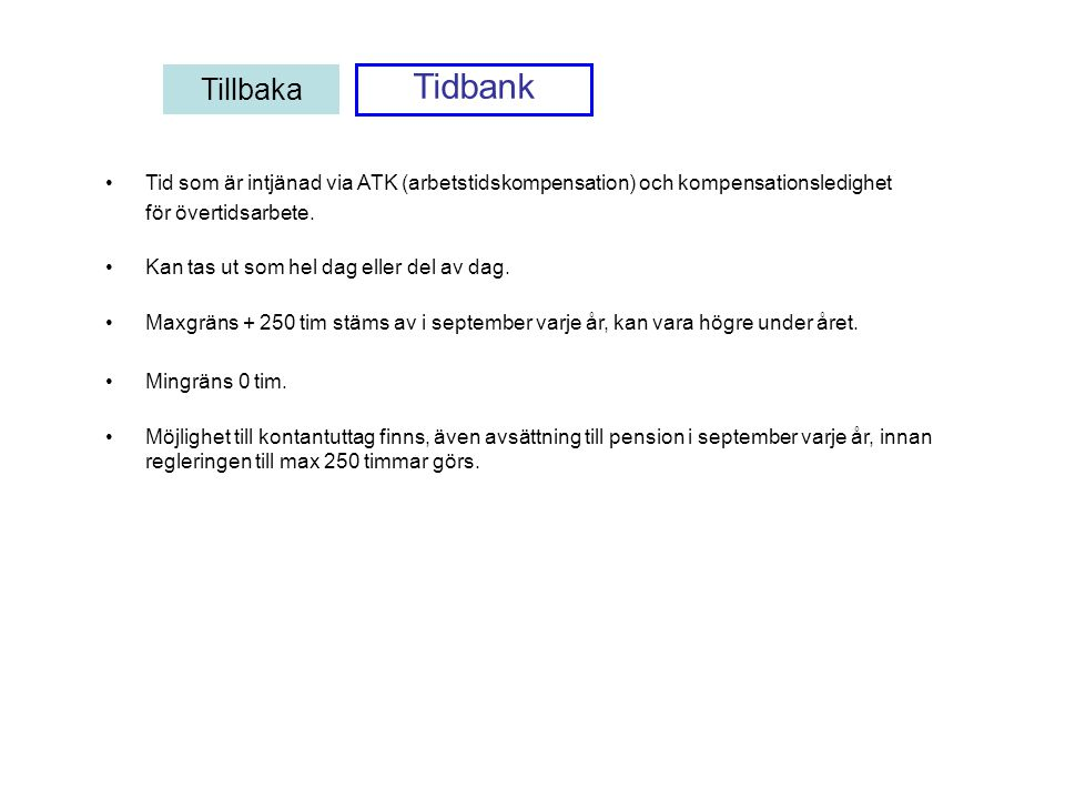 Tillbaka Tidbank. Tid som är intjänad via ATK (arbetstidskompensation) och kompensationsledighet. för övertidsarbete.