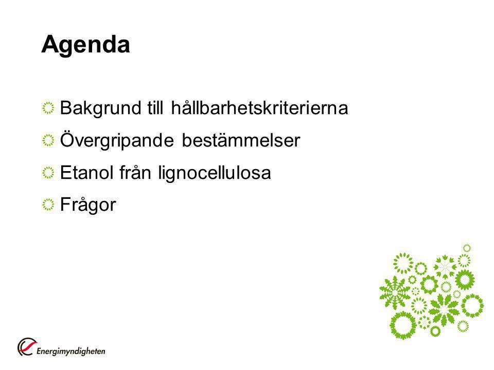 Agenda Bakgrund till hållbarhetskriterierna Övergripande bestämmelser