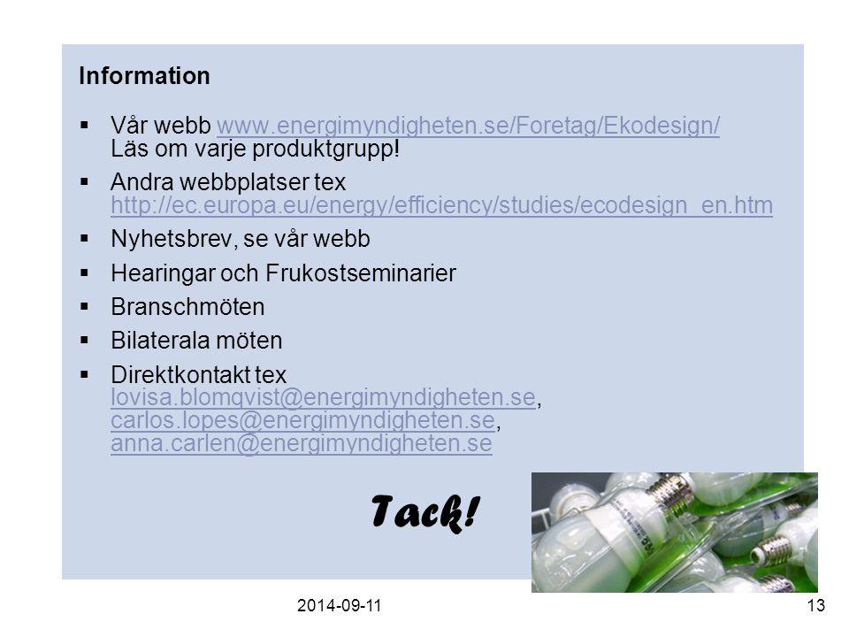 Information Vår webb www.energimyndigheten.se/Foretag/Ekodesign/ Läs om varje produktgrupp!