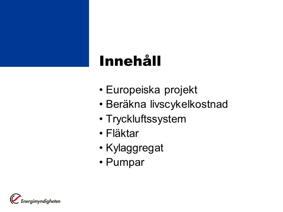 Innehåll • Europeiska projekt • Beräkna livscykelkostnad • Tryckluftssystem • Fläktar • Kylaggregat • Pumpar.