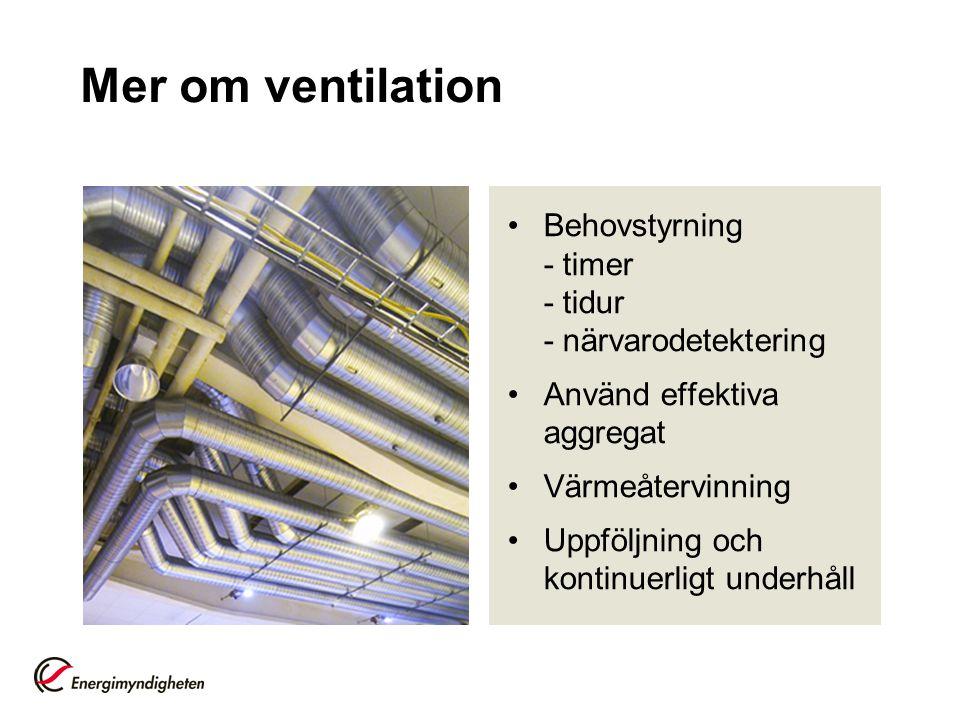 Mer om ventilation Behovstyrning - timer - tidur - närvarodetektering